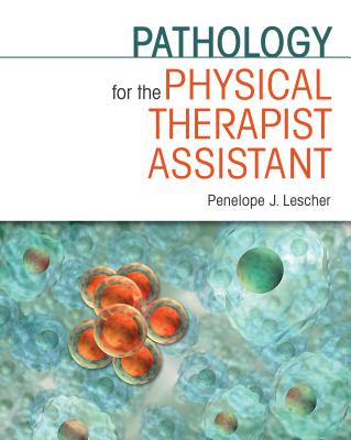 Pathology for the Physical Therapist Assistant By Lescher, Penelope J.